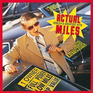 DON HENLEY「ACTUAL MILES - HENLEYS GREATEST HITS」